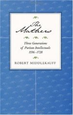 The Mathers: Three Generations of Puritan Intellectuals, 1596-1728