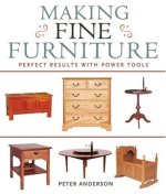 Making Fine Furniture: Perfect Results with Power Tools